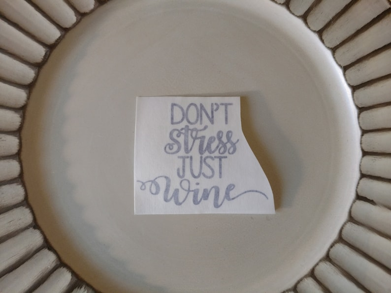 Don/'t Stress Just Wine Vinyl Decal  Sticker  Vinyl decal for Tumbler Water Bottle Decal  Personalize Stickers Laptop Yeti