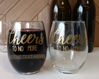 "Cheers To No More ""______"" Stemless Wine Glasses // Wine Glasses with Sayings // Customizable Wine Glasses // Wine Glasses // Wine Lover"