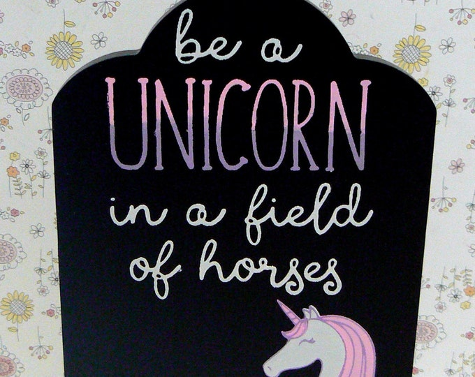 Be a Unicorn in a field of horses Sign Chalkboard Plaque on Wood Stand Nursery Decor