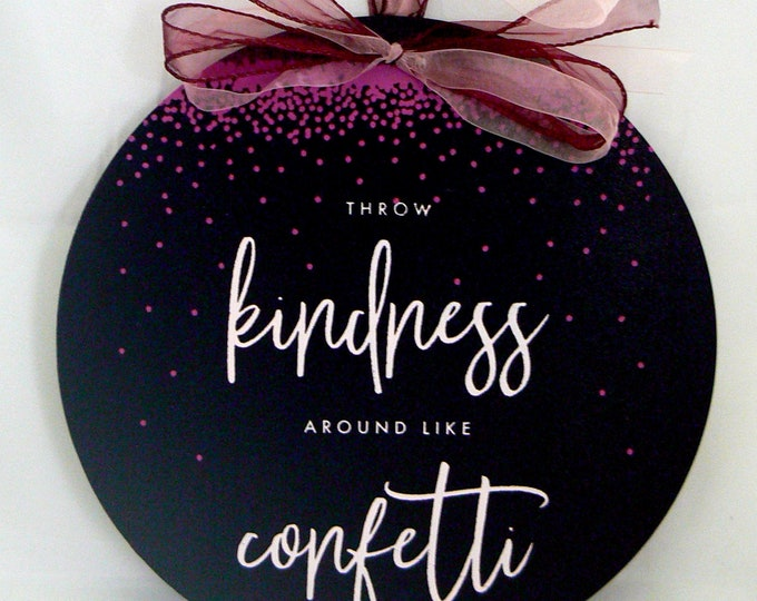 Throw Kindness Around Like Confetti Inspirational Quote Sign
