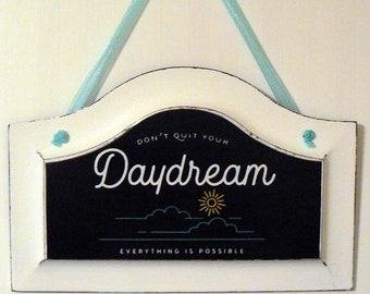 Don't Quit Your Daydream Everything is Possible Sign Shabby Chic Chalk Couture Home Office Dorm Design