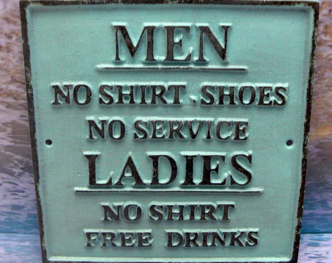 No Shirt Shoes Service Men Ladies Free Drinks Cast Iron Sign Lite Beach Blue Funny Humor Man Cave Garage Plaque Shabby Elegance Distressed