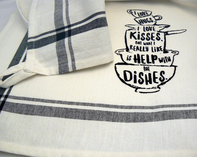 I Love Hugs I Love Kisses But What I Really Like Is Help With The Dishes Kitchen Towel Black Striped Cotton Hand Tea Towel