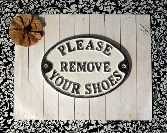 Remove Your Shoes Sign Please Remove Your Shoes Sign Cast Iron Metal Plaque White Wall Entryway Shabby Chic Request Take off Shoe Gift Idea