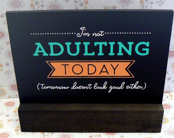 I'm Not Adulting Today Tomorrow Doesn't Look Good Either Sign Chalkboard Plaque Board and Base