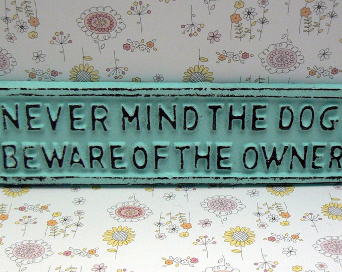 Never Mind Dog Beware of the Owner Cast Iron Sign Cottage Chic Beach Blue Gate Fence Home Decor