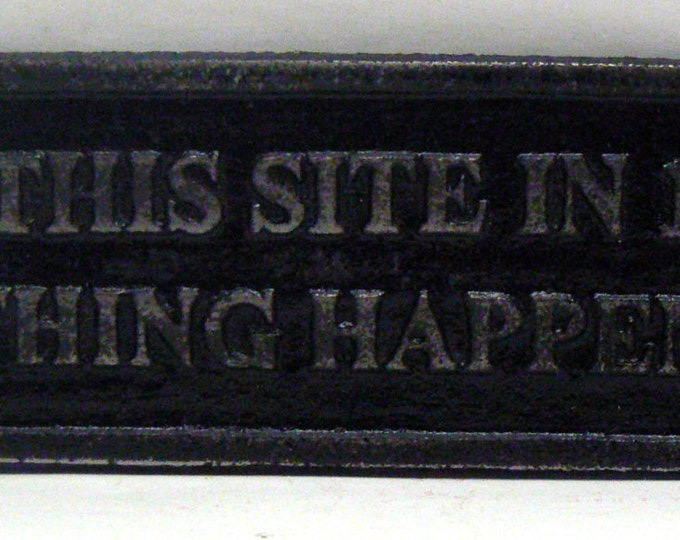 On This Site in 1897 Nothing Happened Sign Plaque Classic Black Wall Decor Sign Shabby Elegance Distressed