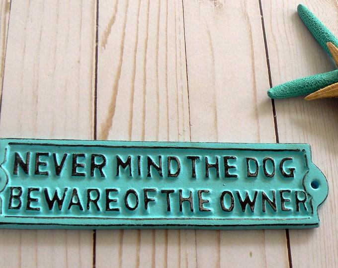 Never Mind Dog Beware of the Owner Cast Iron Sign Cottage Chic Beach Aqua Blue Gate Fence Home Decor