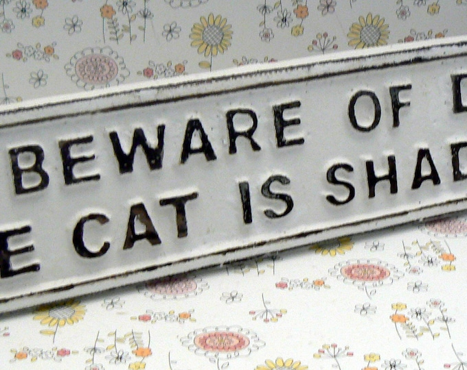 Beware of Dog The Cat Is Shady Too Cast Iron Sign Shabby Chic White Gate Fence Home Decor