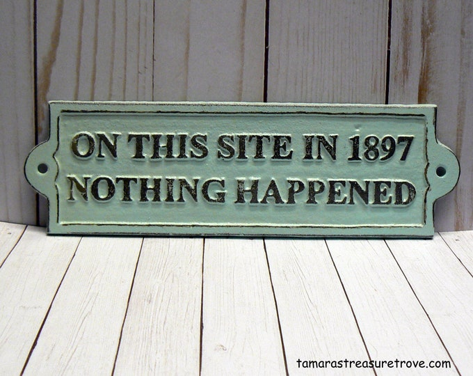 On This Site in 1897 Nothing Happened Sign Shabby Chic Beachy Light Blue Wall Decor