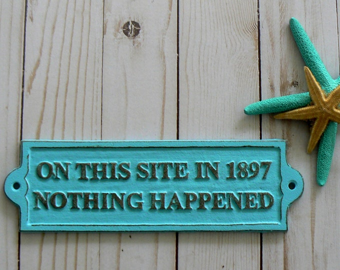 On This Site in 1897 Nothing Happened Sign Shabby Chic Aqua Blue Beach Wall Decor