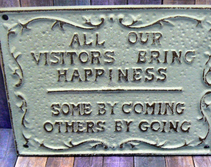 All Our Visitors Bring Happiness Some by Coming Others by Going Cast Iron Off White Shabby Chic Sign Home Decor