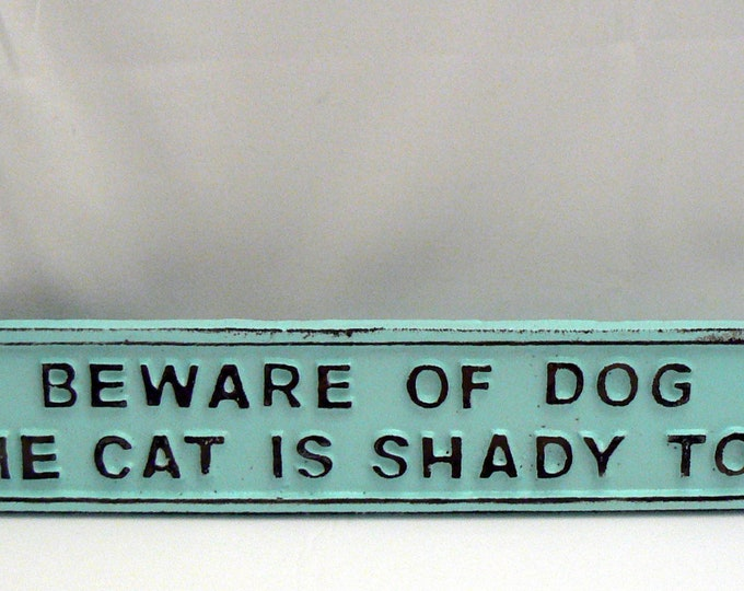 Beware of Dog The Cat Is Shady Too Cast Iron Sign Shabby Chic Beach Blue Gate Fence Home Decor