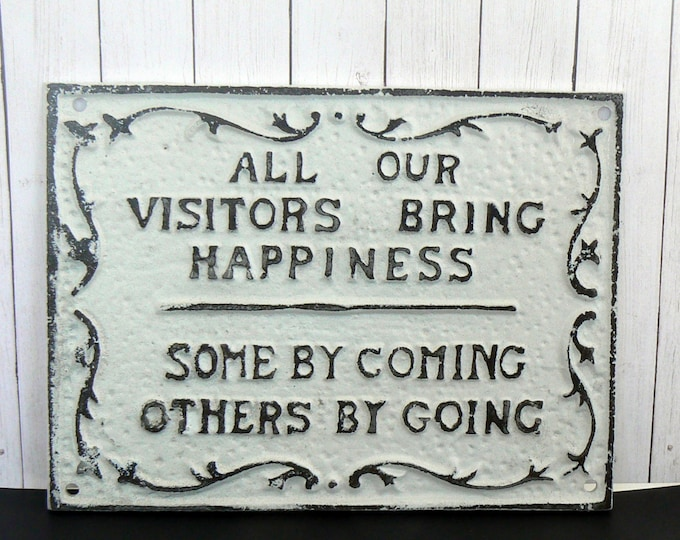 All Our Visitors Bring Happiness Some by Coming Others by Going Cast Iron White Shabby Chic Sign Home Decor