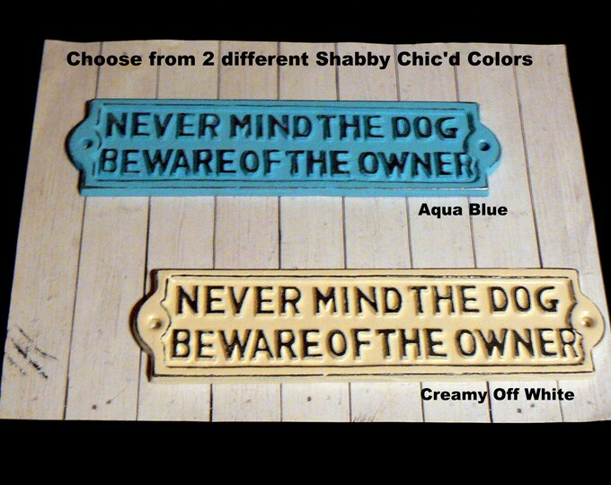Never Mind the Dog Beware of the Owner Sign Beach Aqua Blue Or OFF White Cream Wall Gate Fence Porch Door Sign Shabby Chic Funny Warning