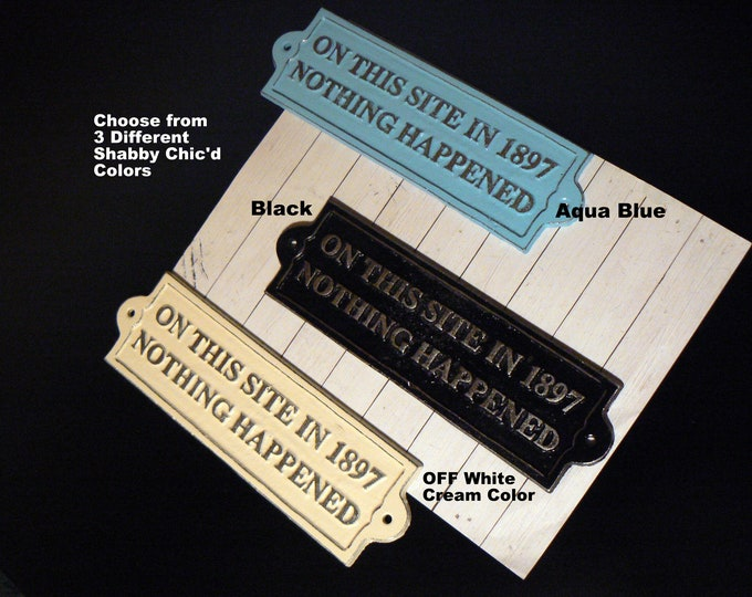 On This Site in 1897 Nothing Happened Sign Wall Plaque Distressed Decor Choose fr 3 Shabby Chic Colors Aqua Blue Black or Creamy OFF White