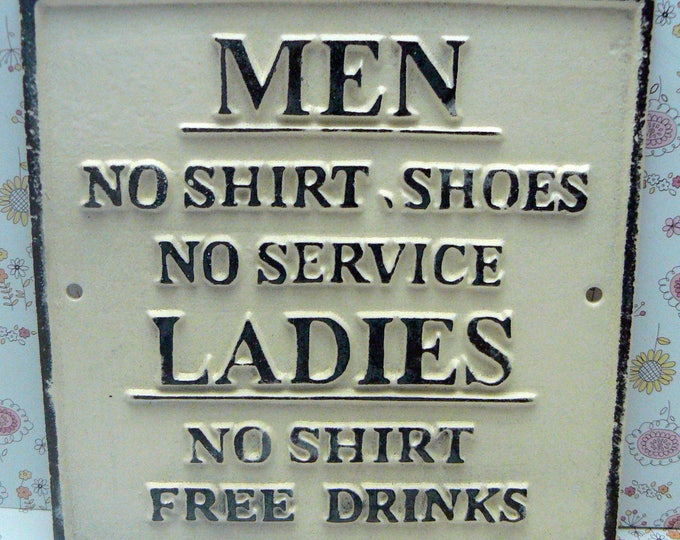 No Shirt Shoes Service Men Ladies Free Drinks Cast Iron Sign Creamy Off White Ecru Funny Humor Man Cave Plaque Shabby Elegance Distressed