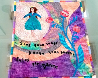 Inspiration Quilt Girl Power Sing Your Songs Dream Your Dreams Enjoy The Dance Fiber Art Wall Hanging Pastels