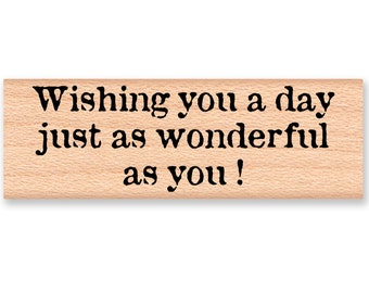 BIRTHDAY RUBBER STAMP~Wishing you a day just as wonderful as you ! ~ wood mounted stamp by Mountainside Crafts (35-55)