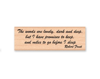 ROBERT FROST QUOTERubber StampThe Woods Are Lovely Dark And Deep But I Have Promises To Keep Miles Go Before Sleep 13 14