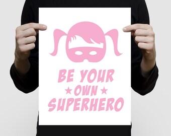 inspirational art for girls - be your own superhero poster pink - baby girl, nursery artwork, comic book art, bright room decor supergirl