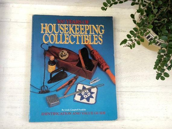 An Identification and Value Guide 300 Years of Housekeeping Collectibles
