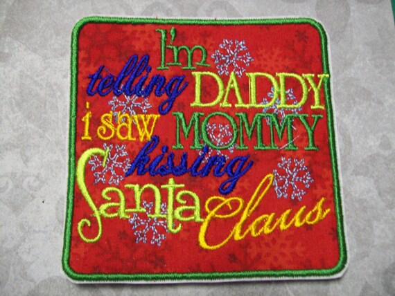 """Iron On Applique -  """"I'm Telling Daddy I Saw Mommy Kissing Santa Claus"""""""
