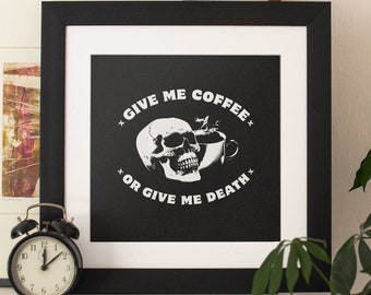 Square Physical Art Print, Give Me Coffee Or Give Me Death • Kitchen home decor sign, unframed poster, kitchen wall art, funny coffee bar