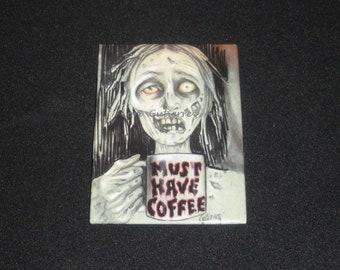 """Magnet by Lori Gutierrez OOAK Art - Zombie """"Must Have Coffee""""!!"""