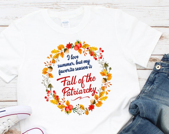My Favorite Season is Fall of the Patriarchy - Unisex Crew Neck Shirt - FREE SHIPPING