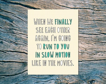 When we finally see each other again, I'm going to run to you in slow motion like in the movies - A2 folded note card & envelope - SKU 465