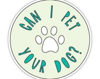 "Can I pet your dog? - 3"" round vinyl sticker - SKU ST-963 - durable, weatherproof, waterproof"