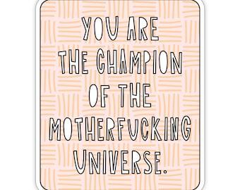"You are the champion of the motherfucking universe. - 3"" die cut vinyl sticker - SKU ST-965 - durable, weatherproof, waterproof"