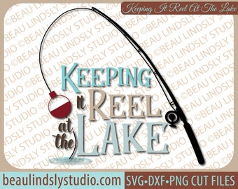 Keeping It Reel At The Lake SVG, Lake Quote SVG, Fishing SVG File, Fishing Pun Clip Art, Lake svg For Silhouette, svg For Cricut Projects