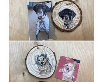 Pet Portrait Ornament  - Hand drawn with ink on a wood slice, based on your Single photo.