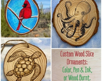 Custom Ornament with Animal of Your Choice- Hand drawn with ink on a wood slice- 2 WEEK LEAD TIME!