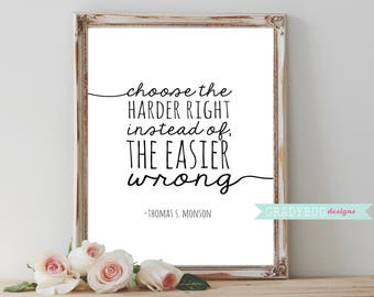 Choose the Harder Right Instead of the Easier Wrong Print, Printable Quote, LDS Printable, LDS Quotes, LDS Conference, Instant Download