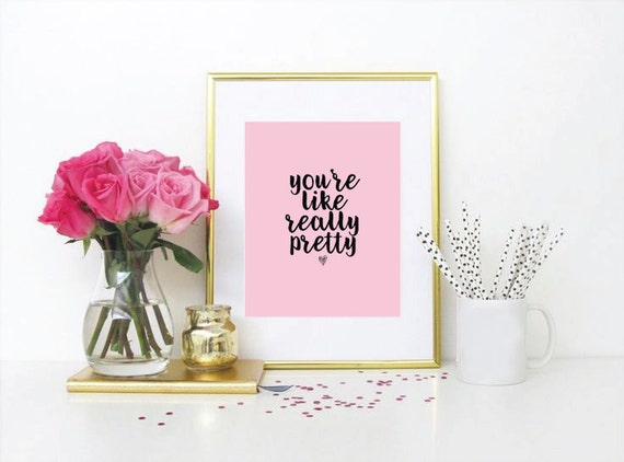 You're Like Really Pretty Art Print, Wall Art, Digital, Print, Quote