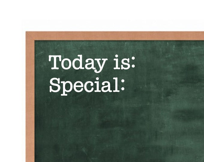 Teacher Chalkboard or whiteboard decal, today is, special, classroom decor, back to school, vinyl decal for classroom chalkboard
