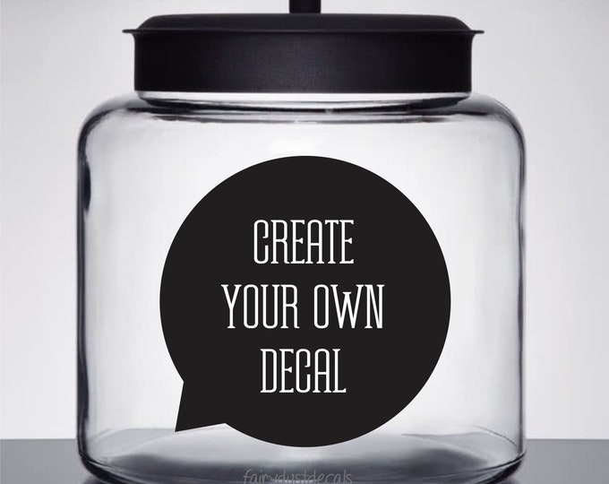 Create Your Own Decal, Glass Canister Label, conversation bubble, funny quote, create your own vinyl decal