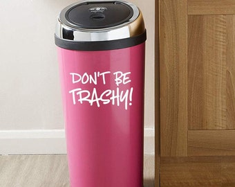 Trash Vinyl Decal, don't be trashy sticker, funny dorm room decor, back to school, college campus decor