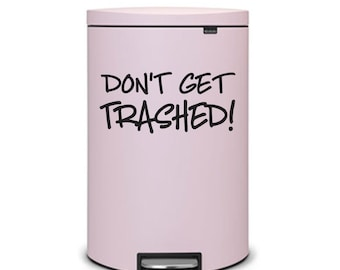 Trash Vinyl Decal, don't get trashed sticker, funny dorm room decor, back to school, college campus decor