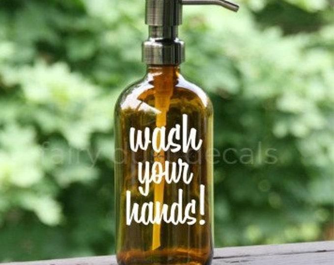 Wash Your Hands, Hand Soap Label for dispenser bottle, vinyl decal