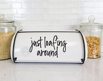 Bread Box Decal, just loafing around, funny quote, kitchen pantry decor, gift for new homeowner, choose size and color