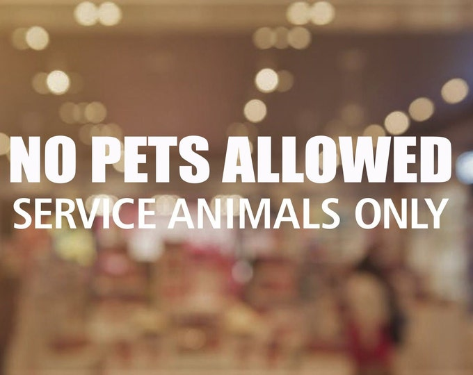 No Pets Allowed Service Animals Only Window Decal, Small Business Store Coffee Shop Salon Vinyl Decal, Service Dogs Only