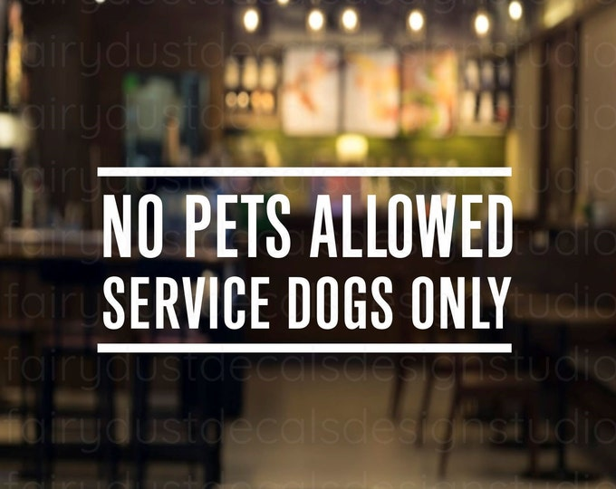 No Pets Allowed Service Dogs Only Window Decal, Small Business Store Sign, free shipping