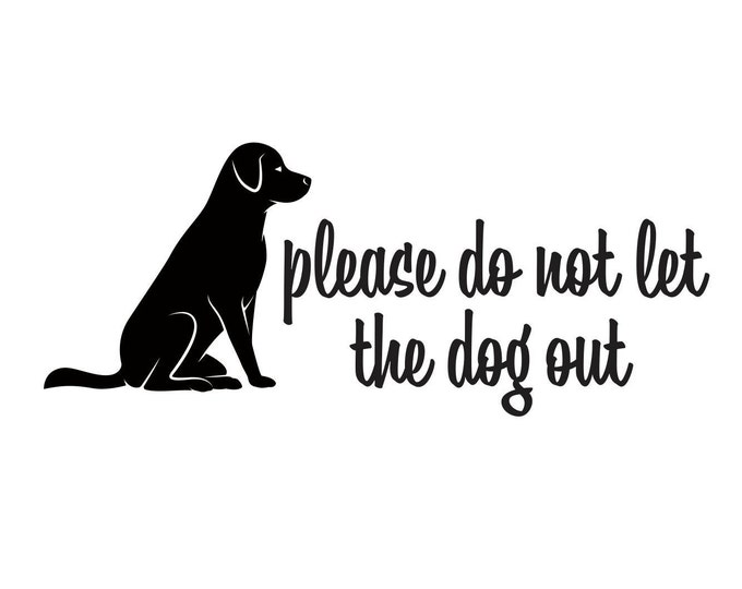 Dog Decal, Please do not let the dog out front door sticker sign, pet safety, black labrador, dog lover decal