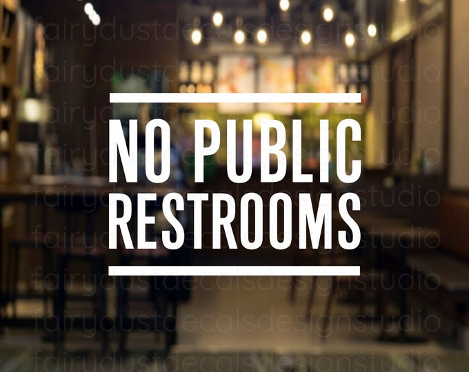 No Public Restrooms Window Decal, Small Business Sign, Vinyl Decal for Office Building, No Bathrooms Door Sticker, Free Shipping