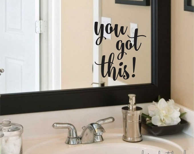 You Got This Decal, bathroom mirror sticker, laptop vinyl decal, you got this quote