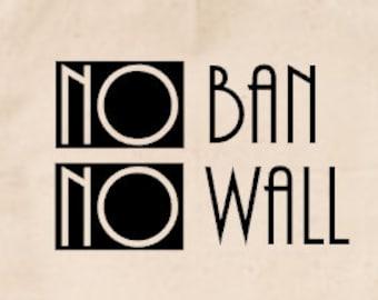 No Ban No Wall | Build bridges not walls | Support All People | Activism Tote | Immigrant & Refugee Support Bag